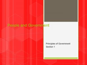 People and Government Principles of Government Section 1