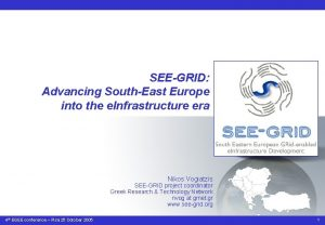 SEEGRID Advancing SouthEast Europe into the e Infrastructure