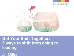 Get Your Shift Together 5 ways to shift