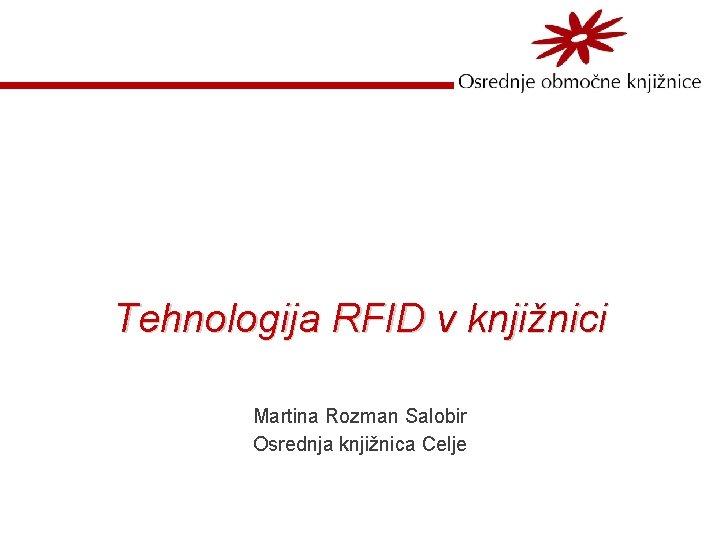 Tehnologija RFID v knjinici Martina Rozman Salobir Osrednja