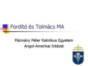 Fordt s Tolmcs MA Pzmny Pter Katolikus Egyetem