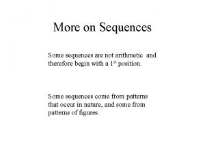 More on Sequences Some sequences are not arithmetic