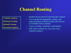 Channel Routing Continuity equation Hydrologic Routing Hydraulic Routing