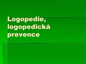 Logopedie logopedick prevence Logopedie jako vdn obor pvod