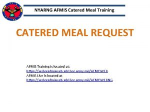 NYARNG AFMIS Catered Meal Training CATERED MEAL REQUEST