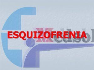 ESQUIZOFRENIA Definicion n La esquizofrenia es un trastorno