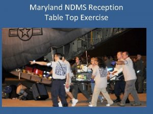 Maryland NDMS Reception Table Top Exercise Exercise Overview