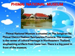 PHIMAI NATIONAL MUSEUM Phimai National Museum is situated
