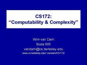 CS 172 Computability Complexity Wim van Dam Soda