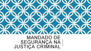 MANDADO DE SEGURANA NA JUSTIA CRIMINAL CONSIDERAES GERAIS
