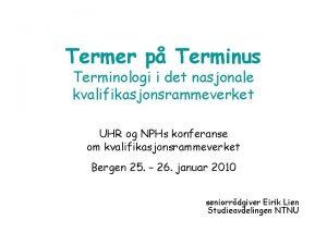 Termer p Terminus Terminologi i det nasjonale kvalifikasjonsrammeverket