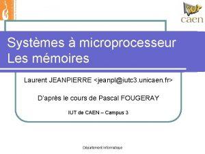 Systmes microprocesseur Les mmoires Laurent JEANPIERRE jeanpliutc 3
