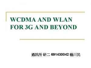 WCDMA AND WLAN FOR 3 G AND BEYOND