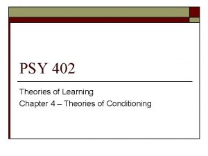 PSY 402 Theories of Learning Chapter 4 Theories