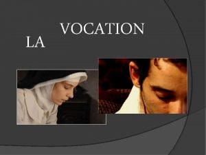 LA VOCATION Questce quune vocation Chacun est appel