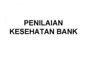 PENILAIAN KESEHATAN BANK Tingkat kesehatan bank penilaian atas