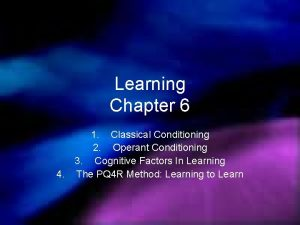 Learning Chapter 6 1 Classical Conditioning 2 Operant