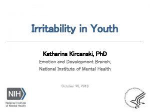 Irritability in Youth Katharina Kircanski Ph D Emotion