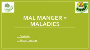 MAL MANGER MALADIES 1 Diabte 2 2 Hypertension