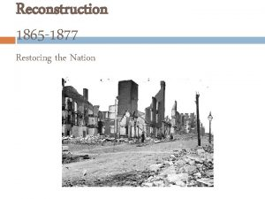 Reconstruction 1865 1877 Restoring the Nation The South