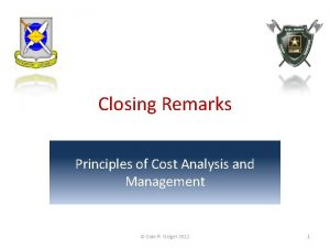 Closing Remarks Principles of Cost Analysis and Management