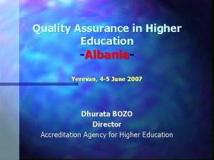 Quality Assurance in Higher Education Albania Yerevan 4