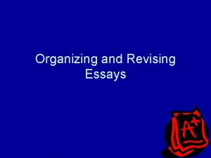 Organizing and Revising Essays The Writing Process Planning