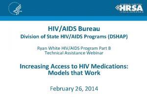 HIVAIDS Bureau Division of State HIVAIDS Programs DSHAP