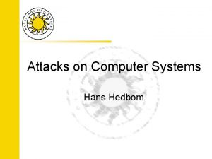 Attacks on Computer Systems Hans Hedbom Attacks NonTechnical