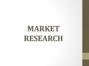 MARKET RESEARCH MARKET RESEARCH Market The present or