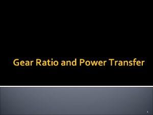 Gear Ratio and Power Transfer 1 Gear Ratio