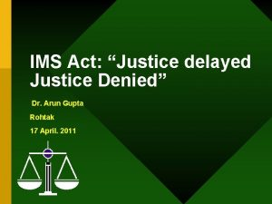 IMS Act Justice delayed Justice Denied Dr Arun