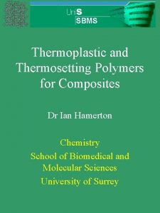 Thermoplastic and Thermosetting Polymers for Composites Dr Ian