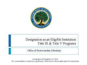 Designation as an Eligible Institution Title III Title