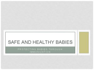 SAFE AND HEALTHY BABIES PROTECTING BABIES THROUGH IMMUNIZATION