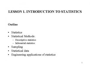 LESSON 1 INTRODUCTION TO STATISTICS Outline Statistics Statistical
