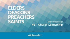Mike Mazzalongo 2 Church Leadership Each role in