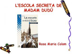 LESCOLA SECRETA DE MADAM DUD Rosa Maria Colom