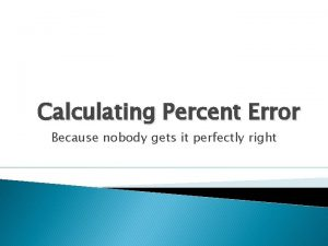 Calculating Percent Error Because nobody gets it perfectly