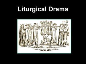 Liturgical Drama Liturgical Drama The Catholic Church though