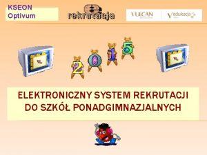 KSEON Optivum ELEKTRONICZNY SYSTEM REKRUTACJI DO SZK PONADGIMNAZJALNYCH