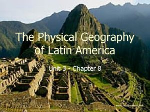 The Physical Geography of Latin America Unit 3