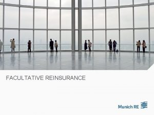 FACULTATIVE REINSURANCE Things mean what they mean A