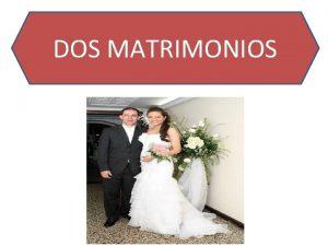 DOS MATRIMONIOS Definicin de matrimonio El trmino matrimonio