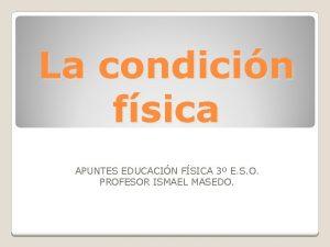 La condicin fsica APUNTES EDUCACIN FSICA 3 E