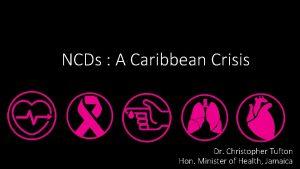 NCDs A Caribbean Crisis Dr Christopher Tufton Hon