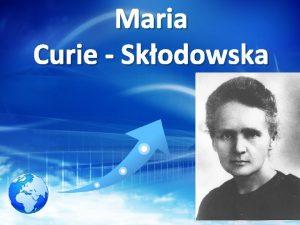 Maria Curie Skodowska MENU Rys historyczny Drzewo Genealogiczne