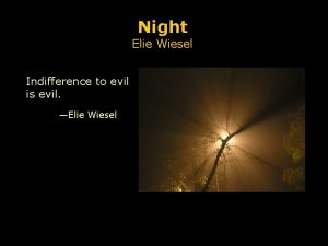 Night Elie Wiesel Indifference to evil is evil