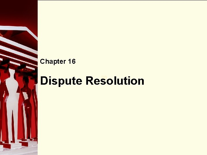 Chapter 16 Dispute Resolution 90 Need for Dispute