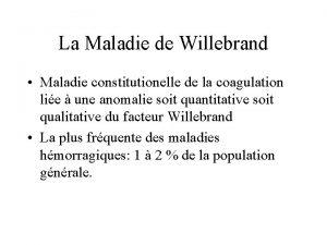 La Maladie de Willebrand Maladie constitutionelle de la